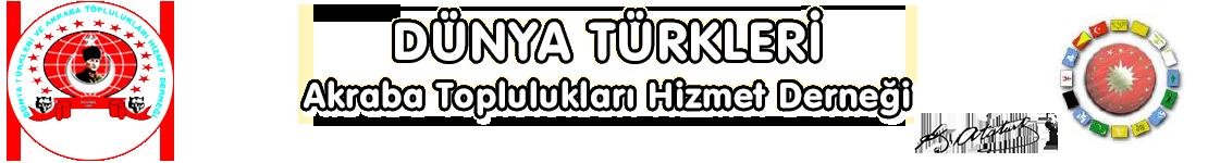 Dünya Türkleri Akraba Toplulukları Hizmet Derneği Resmi Web Sitesi